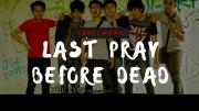 Last Pray Before Dead