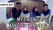 KEEP'O DAY – MY FRIEND DOES MAKEUP CHALLENGE!